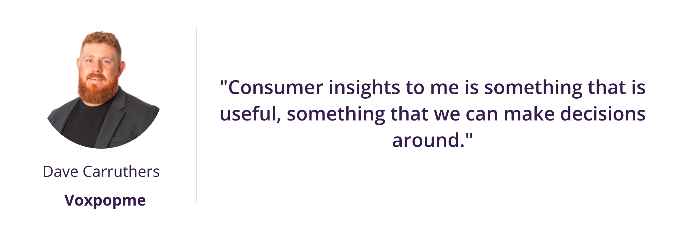 """""""Consumer insights to me is something that is useful, something that we can make decisions around."""""""