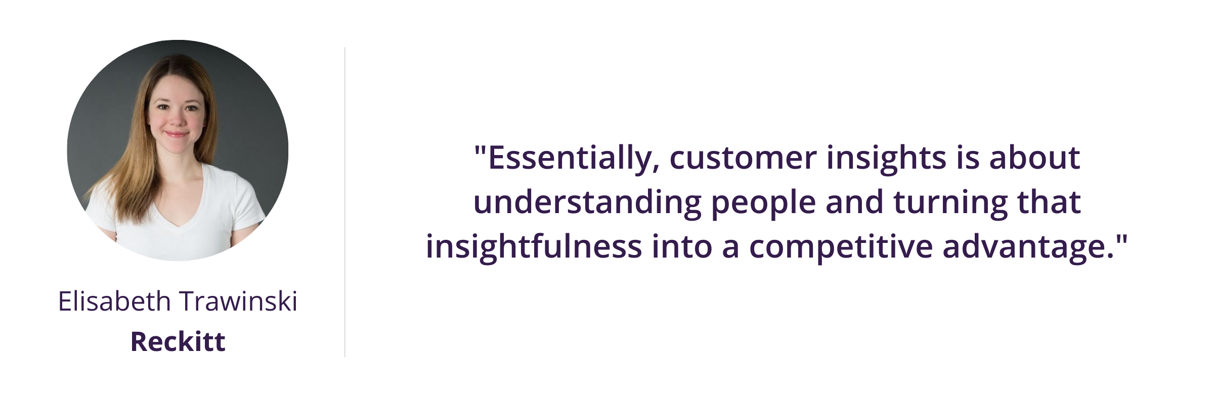 """""""Essentially, customer insights is about understanding people and turning that insightfulness into a competitive advantage."""""""