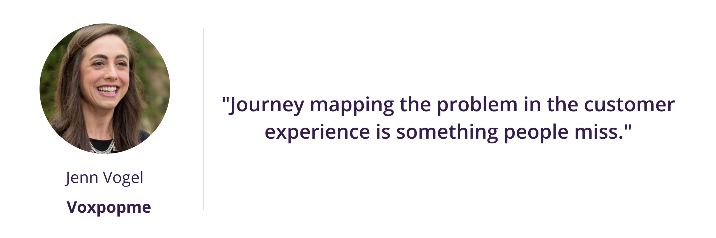 """""""Journey mapping the problem in the customer experience is something people miss."""""""