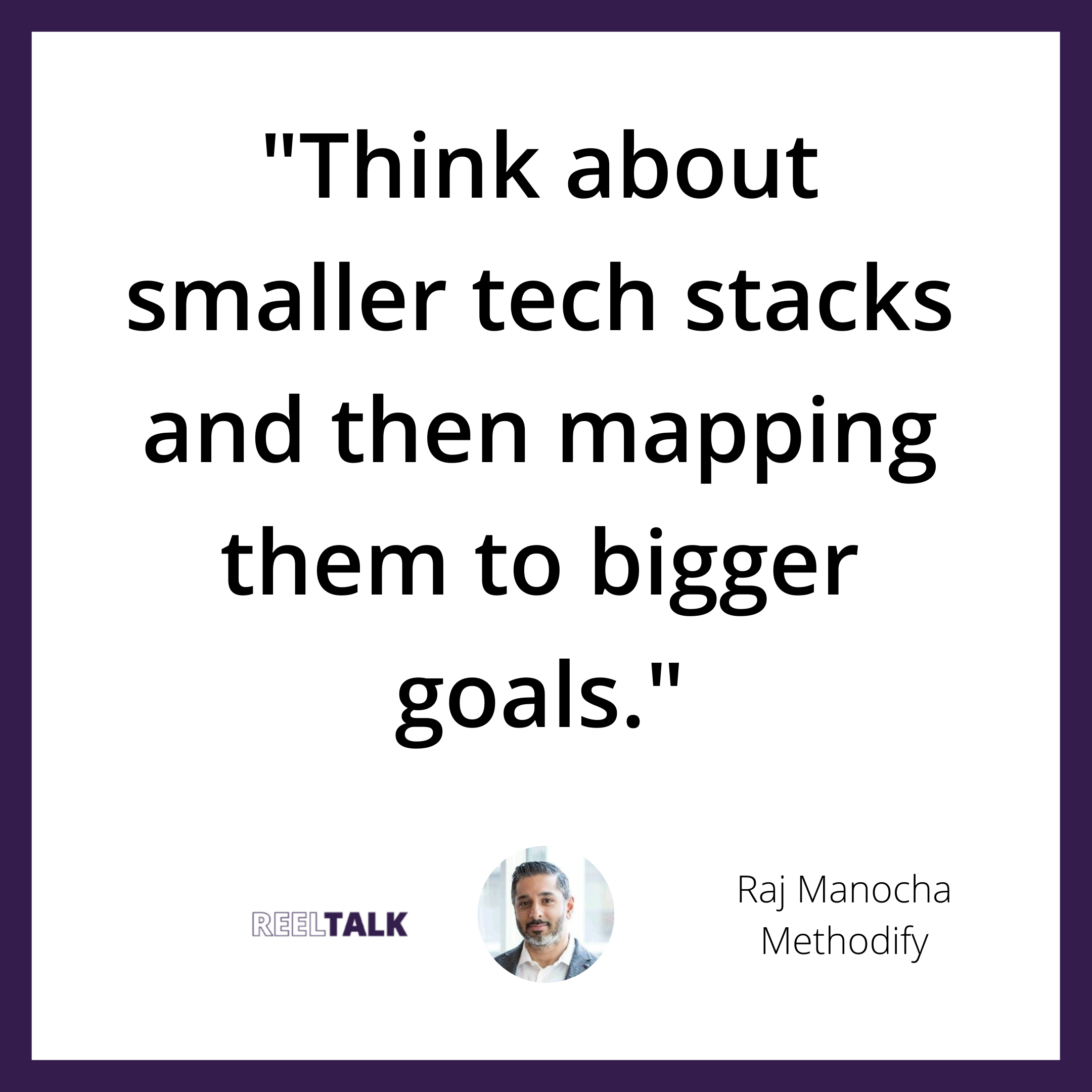 """""""Think about smaller tech stacks and then mapping them to bigger goals."""""""