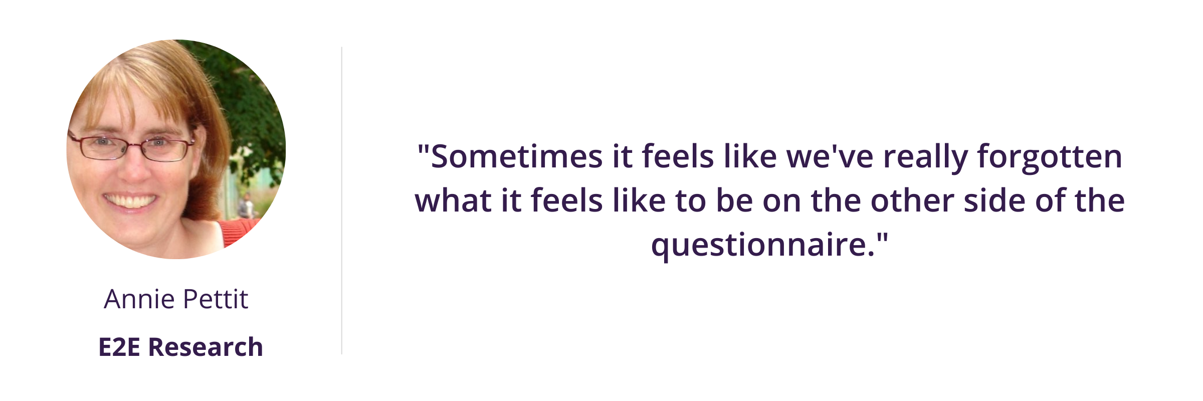 """""""Sometimes it feels like we've really forgotten what it feels like to be on the other side of the questionnaire."""""""