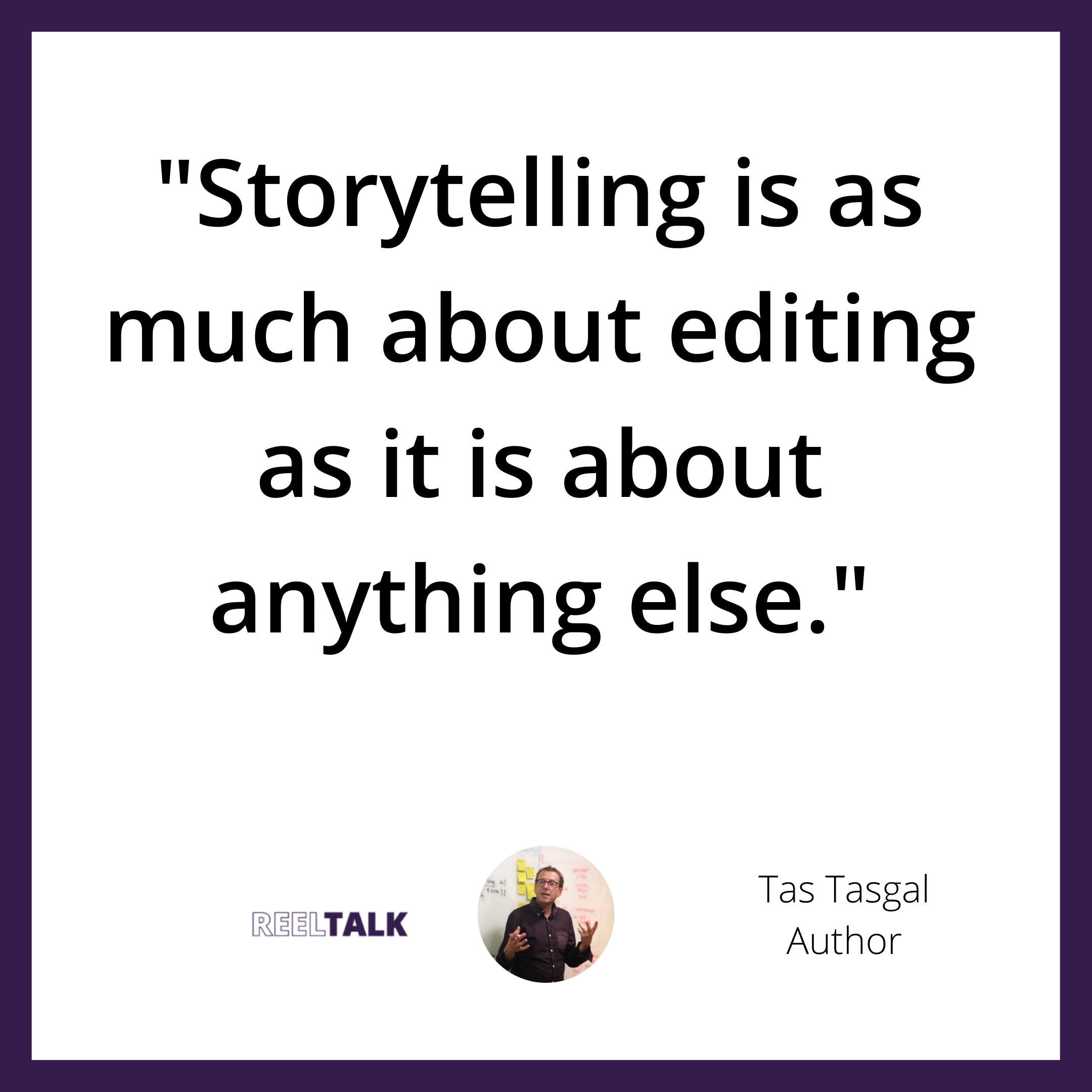 Storytelling is as much about editing as it is about anything else.