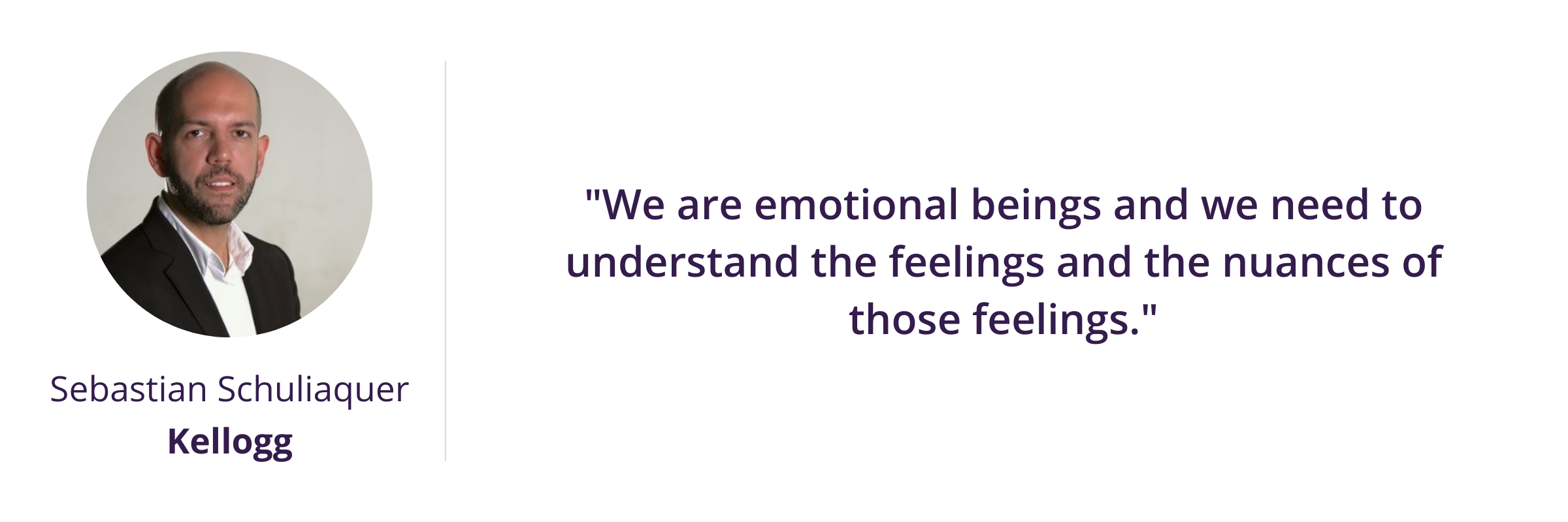 We are emotional beings and we need to understand the feelings and the nuances of those feelings.