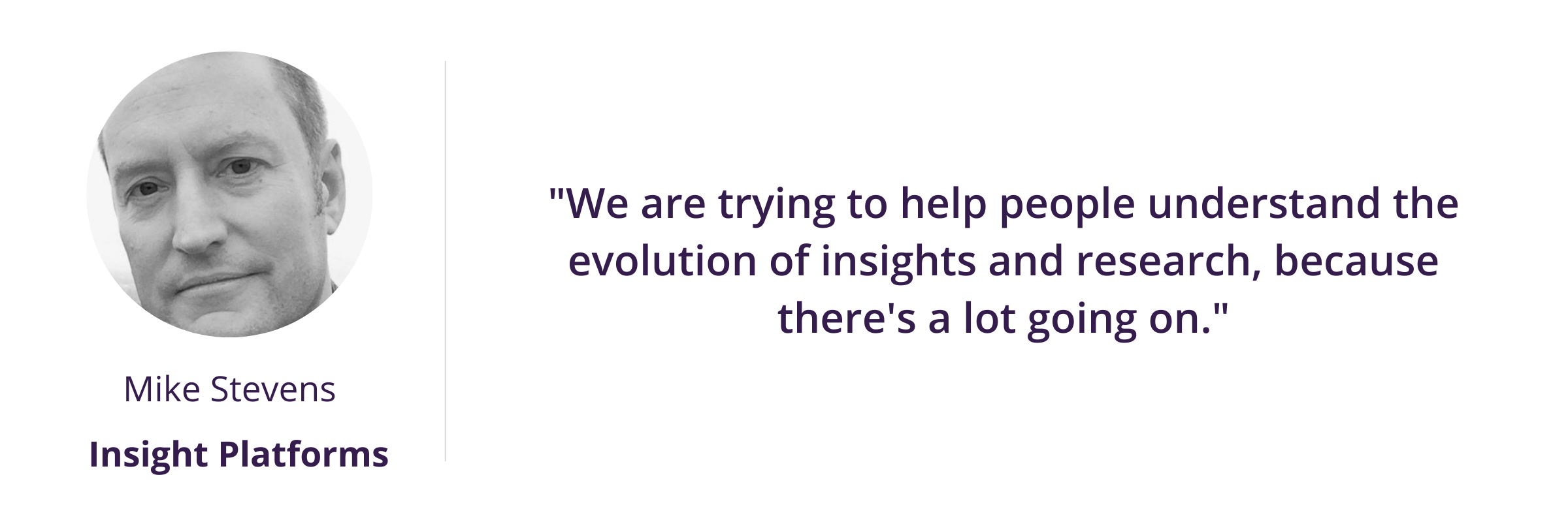 """""""We are trying to help people understand the evolution of insights and research, because there's a lot going on."""""""