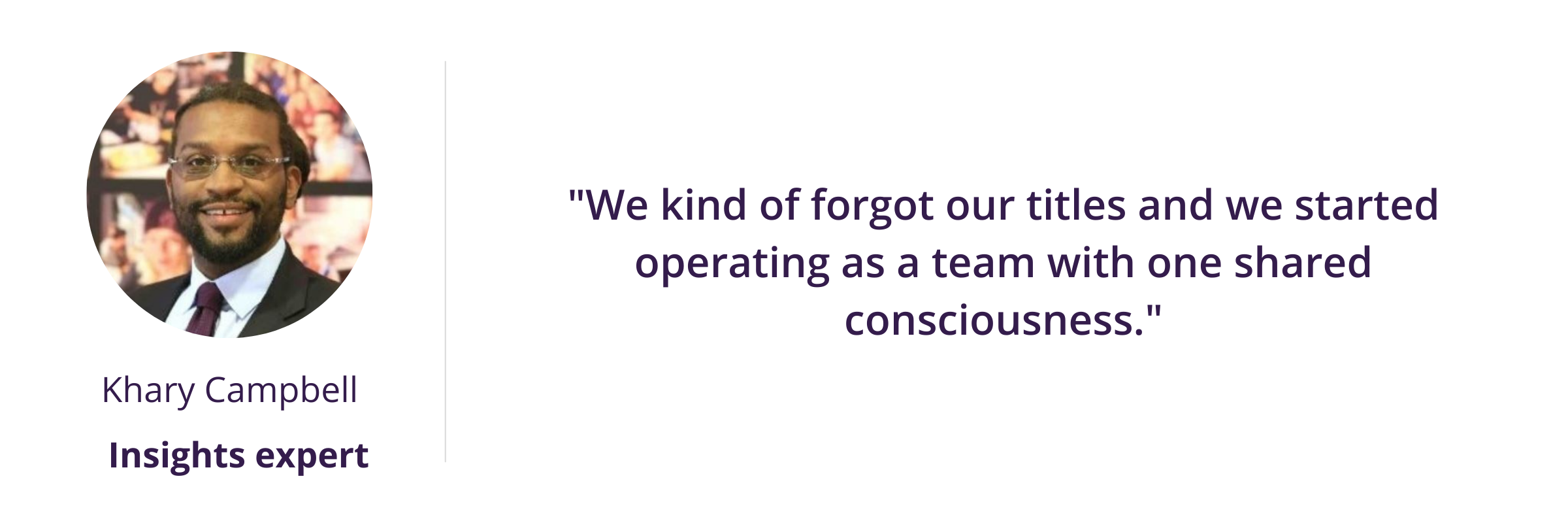 """""""We kind of forgot our titles and we started operating as a team with one shared consciousness."""""""