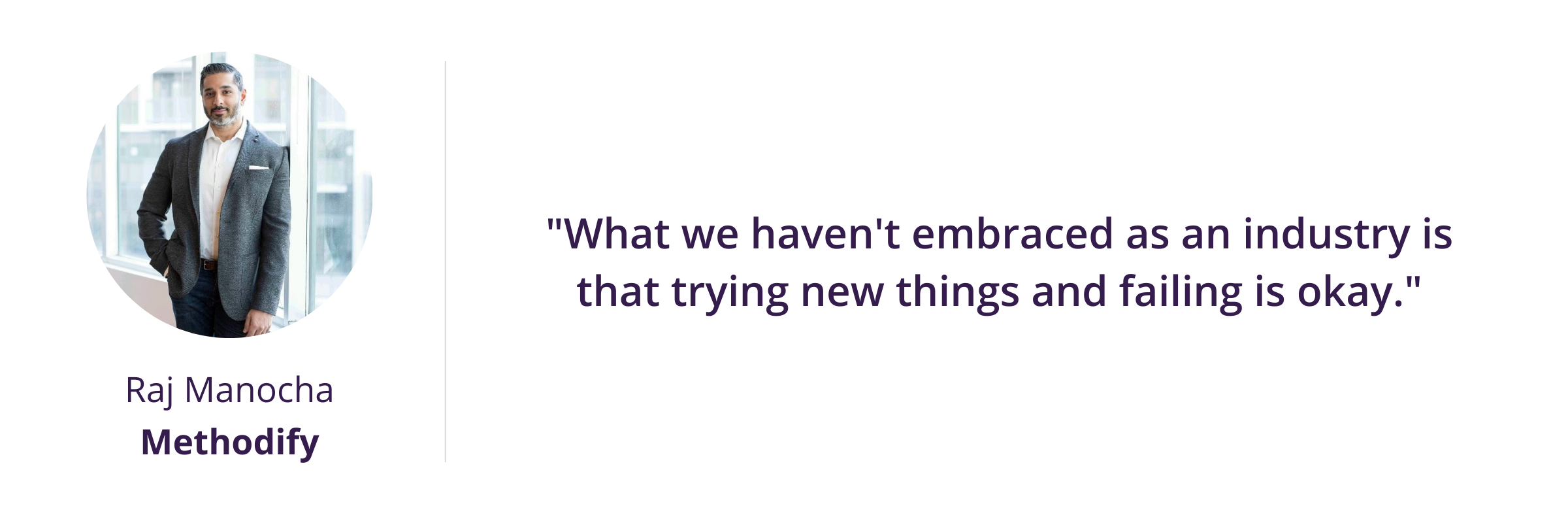 What we haven't embraced as an industry is that trying new things and failing is okay.